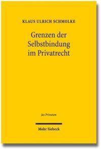 Grenzen der Selbstbindung im Privatrecht - Paternalismus und Verhaltensökonomik im Familien-, Gesellschafts- und Verbraucherrecht